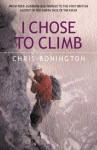 I Chose to Climb - Chris Bonington