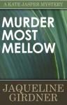 Murder Most Mellow (A Kate Jasper Mystery) - Jaqueline Girdner