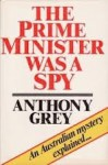 Prime Minister Was a Spy - Anthony Grey