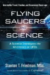 Flying Saucers & Science: A Scientist Investigates the Mysteries of UFOs - Stanton T. Friedman