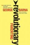 Revolutionary Parenting: Raising Your Kids to Become Spiritual Champions - George Barna