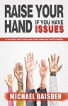 Raise Your Hand If You Have Issues: If You Didn't Raise Your Hand You're Lying and That's an Issue - Michael Baisden