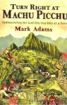 Turn Right At Machu Picchu, Published by Dutton, 2011 - Mark Adams