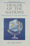 Healer of the Nations: Biblical Principles for International Relations (Biblical Blueprint Series, #9) - Gary North, James B. Jordan