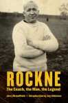 Rockne: The Coach, the Man, the Legend - Jerry Brondfield, Jay Atkinson