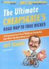 The Ultimate Cheapskate's Road Map to True Riches: A Practical (and Fun) Guide to Enjoying Life More by Spending Less - Jeff Yeager