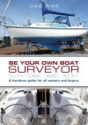 Be Your Own Boat Surveyor: A hands-on guide for all owners and buyers - Dag Pike