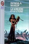 La Sorcière Et Le Cygne - Patricia A. McKillip