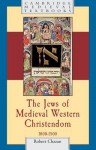 The Jews of Medieval Western Christendom, 1000-1500 - Robert Chazan
