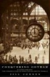 Conquering Gotham: A Gilded Age Epic: The Construction of Penn Station and Its Tunnels - Jill Jonnes