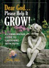 Dear God . . . Please Help It Grow!: A Commonsense Guide to Gardening with Faith - Jerry Baker