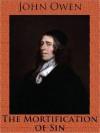 The Mortification of Sin (Puritan Paperbacks) - John Owen