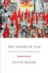 The Tailor of Ulm: A History of Communism - Lucio Magri, Patrick Camiller