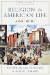 Religion in American Life: A Short History - Jon Butler, Grant Wacker, Randall Balmer