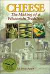 Cheese: The Making of a Wisconsin Tradition - Jerry Apps