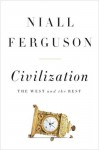 Civilization: The West and the Rest - Niall Ferguson
