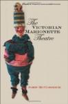 The Victorian Marionette Theatre (Studies Theatre Hist & Culture) - John McCormick, Clodagh Mccormick, John Phillips