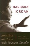 Barbara Jordan: Speaking the Truth with Eloquent Thunder [With DVD] - Barbara Jordan