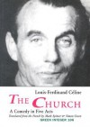 The Church: A Comedy in Five Acts - Louis-Ferdinand Céline, Mark Spitzer, Simon Green