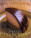 Celebrate with Chocolate: Totally Over-the-Top Recipes - Marcel Desaulniers