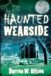 Haunted Wearside - Darren W. Ritson