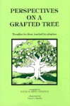 Perspectives on a Grafted Tree: Thoughts for Those Touched by Adoption - Patricia Irwin Johnston
