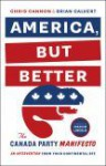 America, But Better: The Canada Party Manifesto - Chris Cannon, Brian Calvert