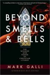 Beyond Smells and Bells - Mark Galli