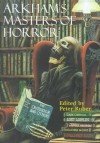 Arkham's Masters of Horror: A 60th Anniversary Anthology Retrospective of the First 30 Years of Arkham House - Peter Ruber