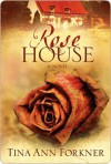 Rose House: A Novel - Tina Forkner