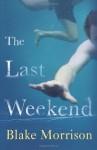 The Last Weekend - Blake Morrison