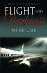 Flight Into Darkness: Flight Trilogy, Book 2 - Mike Coe