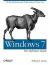 Windows 7: The Definitive Guide: The Essential Resource for Professionals and Power Users - William Stanek