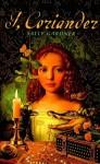 I, Coriander - Sally Gardner