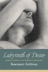 Labyrinth of Desire - Rosemary Sullivan