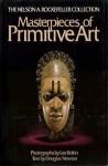 Masterpieces of Primitive Art (The Nelson A. Rockefeller collection) - Douglas Newton, Lee Boltin