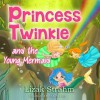Princess Twinkle And The Young Mermaid (Fun bedtime stories for children) - Lizak Strahm, Abira Das