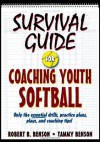 Survival Guide for Coaching Youth Softball (Survival Guide for Coaching Youth Sports Series) - Robert Benson, Tammy Benson