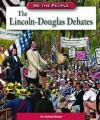 The Lincoln-Douglas Debates - Michael Burgan