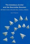 The Amesbury Archer and the Boscombe Bowmen: Early Bell Beaker Burials at Boscombe Down, Amesbury, Wiltshire, Great Britain: Excavations at Boscombe Down, Volume 1 - A.P. Fitzpatrick