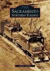 Sacramento Northern Railway (Images of Rail) - Paul C. Trimble