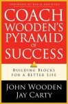 Coach Wooden's Pyramid of Success: Building Blocks for a Better Life - John Wooden