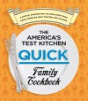 The America's Test Kitchen Quick Family Cookbook: A Faster, Smarter Way to Cook Everything from America's Most Trusted Test Kitchen - The Editors at America's Test Kitchen, America's Test Kitchen, Van Ackere, Daniel J., Carl Tremblay