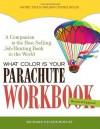 What Color Is Your Parachute Workbook: How to Create a Picture of Your Ideal Job or Next Career - Richard Nelson Bolles