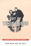 Out of Whiteness: Color, Politics, and Culture - Vron Ware, Les Back