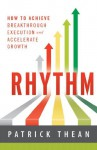 Rhythm: How to Achieve Breakthrough Execution and Accelerate Growth - Patrick Thean