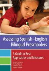 Assessing Spanish-English Bilingual Preschoolers: A Guide to Best Approaches and Measures - Sandra Barrueco, Michael Lopez, Christine Ong