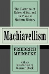 Machiavellism: The Doctrine of Raison D'Etat and Its Place in Modern History - Friedrich Meinecke
