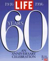 Life Sixty Years: A 60th Anniversary Celebration 1936-1996 - Life Magazine