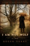 I Am Not Wolf - Roger Terry